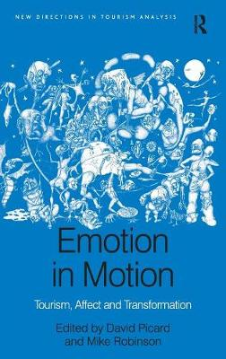 Emotion in Motion: Tourism, Affect and Transformation - New Directions in Tourism Analysis (Hardback)