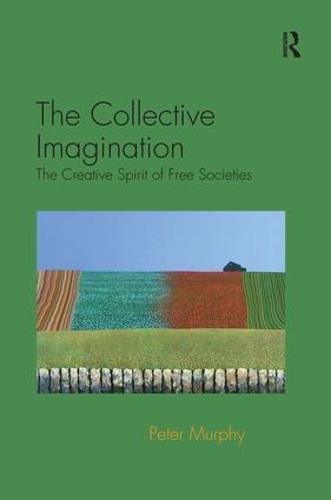 The Collective Imagination: The Creative Spirit of Free Societies (Hardback)