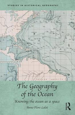 The Geography of the Ocean: Knowing the ocean as a space - Studies in Historical Geography (Hardback)