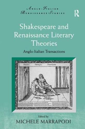 Shakespeare and Renaissance Literary Theories: Anglo-Italian Transactions - Anglo-Italian Renaissance Studies (Hardback)