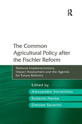 The Common Agricultural Policy after the Fischler Reform: National Implementations, Impact Assessment and the Agenda for Future Reforms (Hardback)