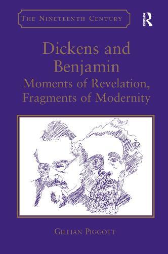 Dickens and Benjamin: Moments of Revelation, Fragments of Modernity (Hardback)