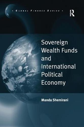 Sovereign Wealth Funds and International Political Economy (Hardback)