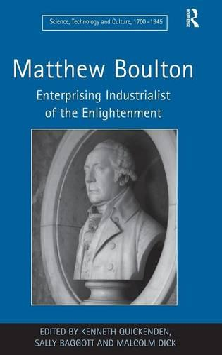 Matthew Boulton: Enterprising Industrialist of the Enlightenment - Science, Technology and Culture, 1700-1945 (Hardback)