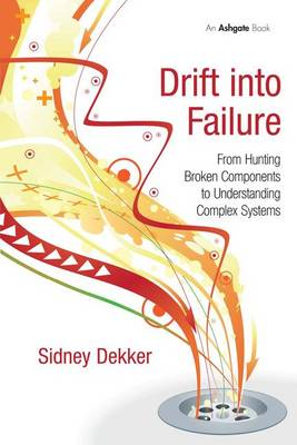 Drift into Failure: From Hunting Broken Components to Understanding Complex Systems (Paperback)