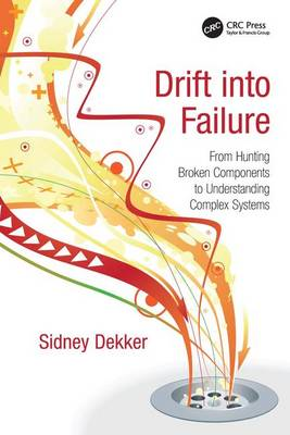 Drift into Failure: From Hunting Broken Components to Understanding Complex Systems (Hardback)