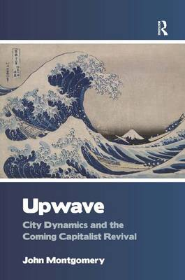 Upwave: City Dynamics and the Coming Capitalist Revival (Hardback)