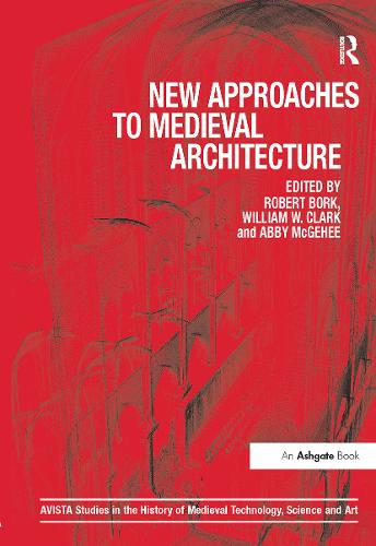 New Approaches to Medieval Architecture - AVISTA Studies in the History of Medieval Technology, Science and Art (Hardback)