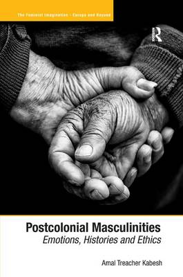 Postcolonial Masculinities: Emotions, Histories and Ethics (Hardback)
