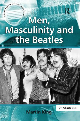 Men, Masculinity and the Beatles - Ashgate Popular and Folk Music Series (Hardback)
