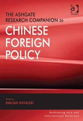 The Ashgate Research Companion to Chinese Foreign Policy - Rethinking Asia and International Relations (Hardback)