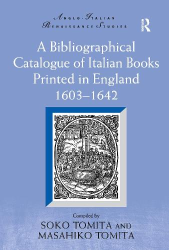 A Bibliographical Catalogue of Italian Books Printed in England 1603-1642 - Anglo-Italian Renaissance Studies (Hardback)