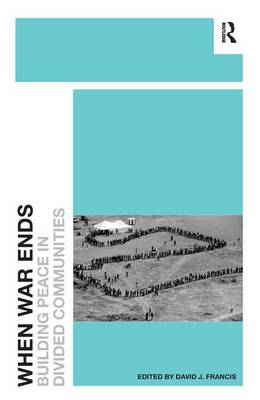 When War Ends: Building Peace in Divided Communities (Hardback)