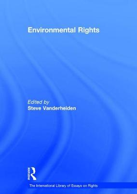 Environmental Rights - The International Library of Essays on Rights (Hardback)
