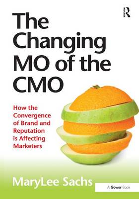 The Changing MO of the CMO: How the Convergence of Brand and Reputation is Affecting Marketers (Hardback)