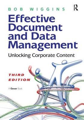 Effective Document and Data Management: Unlocking Corporate Content (Hardback)