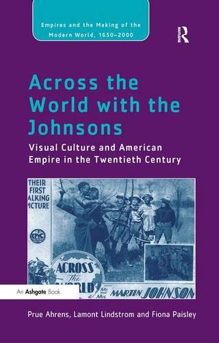 Across the World with the Johnsons: Visual Culture and American Empire in the Twentieth Century - Empires and the Making of the Modern World, 1650-2000 (Hardback)