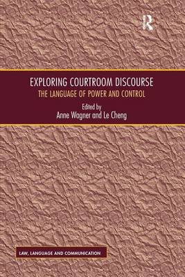 Exploring Courtroom Discourse: The Language of Power and Control - Law, Language and Communication (Hardback)