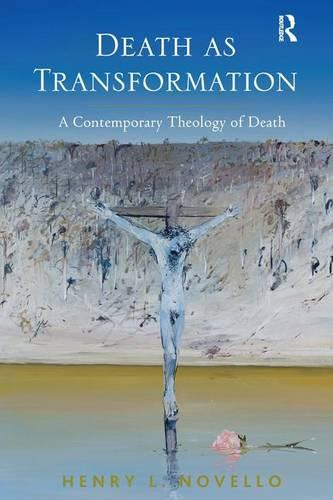 Death as Transformation: A Contemporary Theology of Death (Hardback)