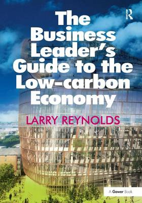 The Business Leader's Guide to the Low-carbon Economy (Hardback)