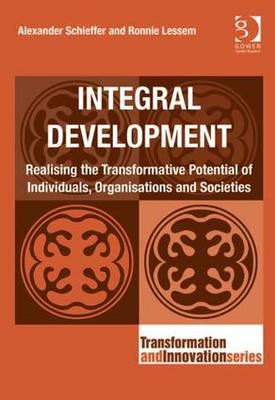 Integral Development: Realising the Transformative Potential of Individuals, Organisations and Societies - Transformation and Innovation (Hardback)