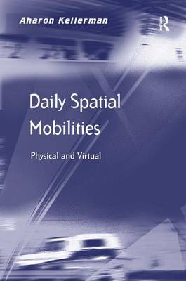Daily Spatial Mobilities: Physical and Virtual (Hardback)
