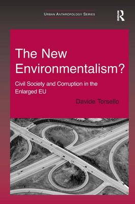 The New Environmentalism?: Civil Society and Corruption in the Enlarged EU - Urban Anthropology (Hardback)