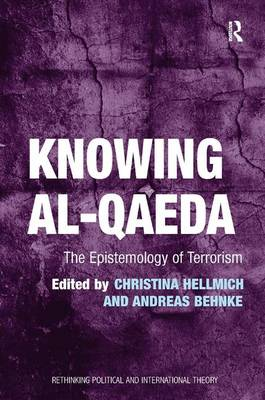Knowing al-Qaeda: The Epistemology of Terrorism - Rethinking Political and International Theory (Hardback)