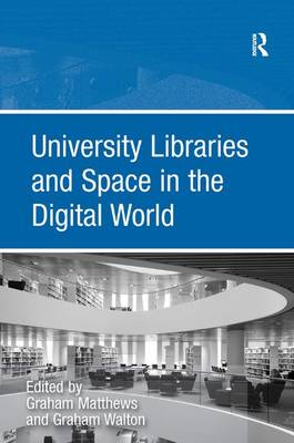 University Libraries and Space in the Digital World (Hardback)
