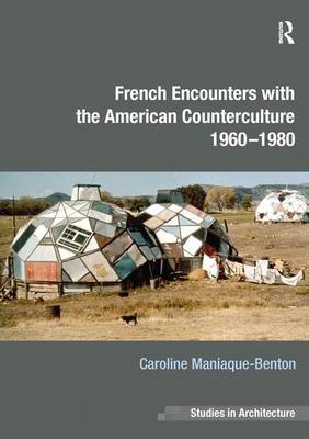 French Encounters with the American Counterculture 1960-1980 - Ashgate Studies in Architecture (Hardback)