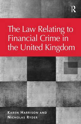 The Law Relating to Financial Crime in the United Kingdom - The Law of Financial Crime (Hardback)