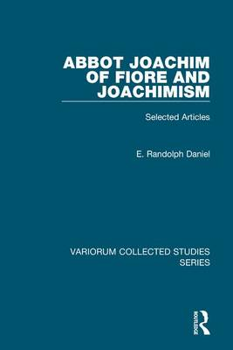 Abbot Joachim of Fiore and Joachimism: Selected Articles - Variorum Collected Studies (Hardback)