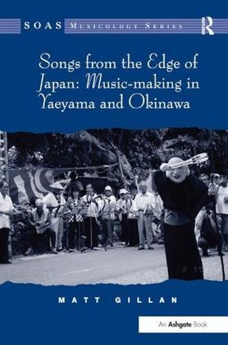 Songs from the Edge of Japan: Music-making in Yaeyama and Okinawa - SOAS Musicology Series (Hardback)