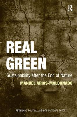 Real Green: Sustainability after the End of Nature - Rethinking Political and International Theory (Hardback)