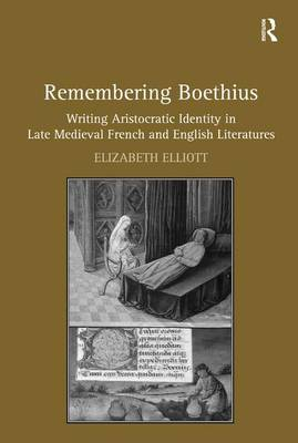 Remembering Boethius: Writing Aristocratic Identity in Late Medieval French and English Literatures (Hardback)