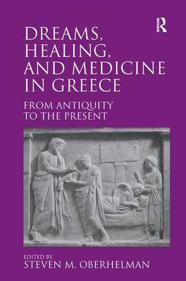 Dreams, Healing, and Medicine in Greece: From Antiquity to the Present (Hardback)