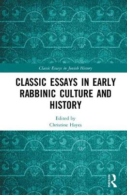 Classic Essays in Early Rabbinic Culture and History - Classic Essays in Jewish History (Hardback)