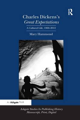 Charles Dickens's Great Expectations: A Cultural Life, 1860-2012 (Hardback)