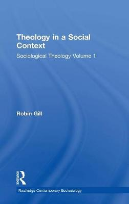 Theology in a Social Context: Sociological Theology Volume 1 - Routledge Contemporary Ecclesiology (Hardback)
