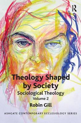 Theology Shaped by Society: Sociological Theology Volume 2 - Routledge Contemporary Ecclesiology (Paperback)