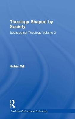 Theology Shaped by Society: Sociological Theology Volume 2 - Routledge Contemporary Ecclesiology (Hardback)