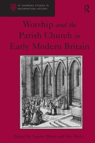 Worship and the Parish Church in Early Modern Britain (Hardback)