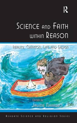Science and Faith within Reason: Reality, Creation, Life and Design (Hardback)