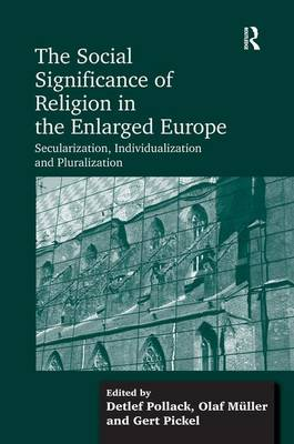 The Social Significance of Religion in the Enlarged Europe: Secularization, Individualization and Pluralization (Hardback)