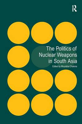 The Politics of Nuclear Weapons in South Asia (Hardback)