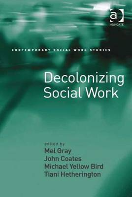 Decolonizing Social Work - Contemporary Social Work Studies (Hardback)