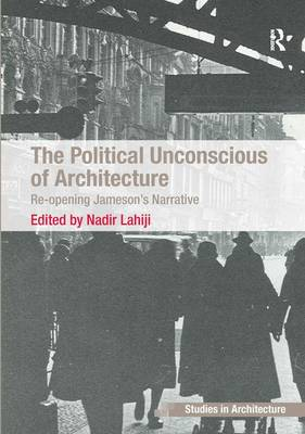 The Political Unconscious of Architecture: Re-opening Jameson's Narrative (Hardback)