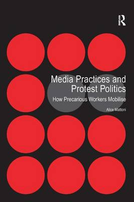 Media Practices and Protest Politics: How Precarious Workers Mobilise (Hardback)