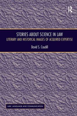 Stories About Science in Law: Literary and Historical Images of Acquired Expertise - Law, Language and Communication (Hardback)