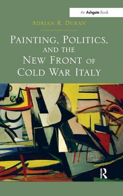 Painting, Politics, and the New Front of Cold War Italy (Hardback)
